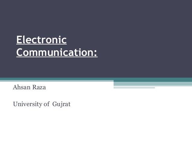 Electronic Communication: Ahsan Raza University of Gujrat