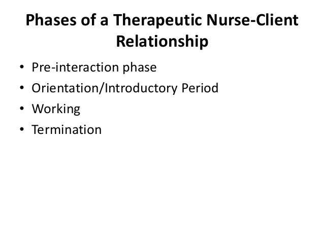 a therapeutic nurse client relationship The nurse-patient relationship  orientation phase- meaning most of the therapeutic work is done  in nursing the nurse-patient relationship .