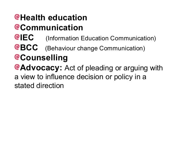 Health education Communication IEC (Information Education Communication) BCC (Behaviour change Communication) Counselling ...