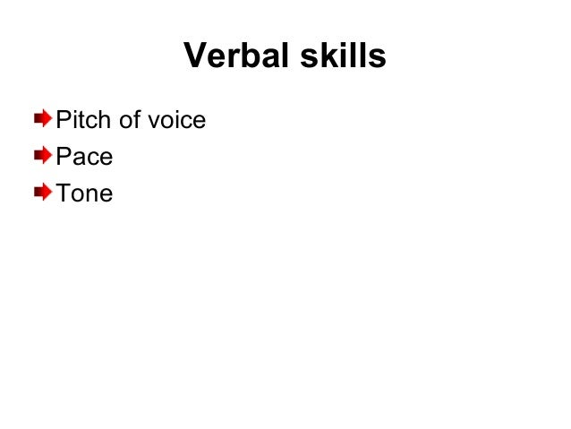Verbal skills Pitch of voice Pace Tone