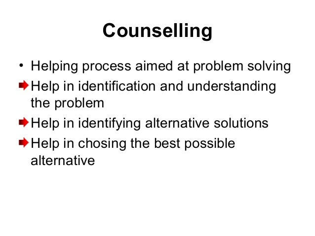 Counselling • Helping process aimed at problem solving Help in identification and understanding the problem Help in identi...