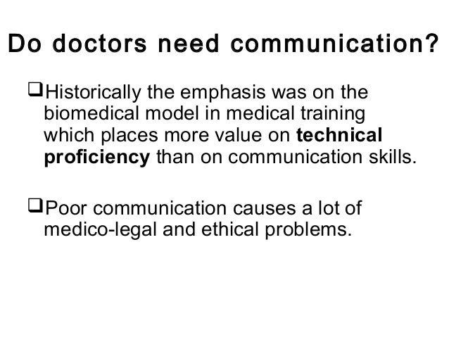 Do doctors need communication? Historically the emphasis was on the biomedical model in medical training which places mor...