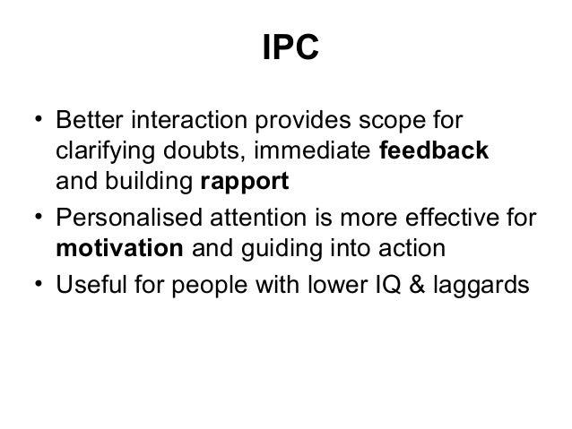 IPC • Better interaction provides scope for clarifying doubts, immediate feedback and building rapport • Personalised atte...