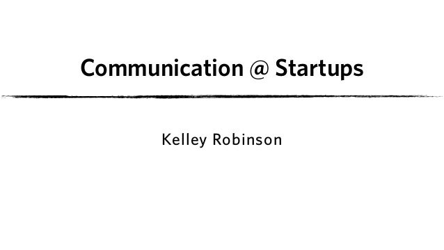 Communication @ Startups Kelley Robinson
