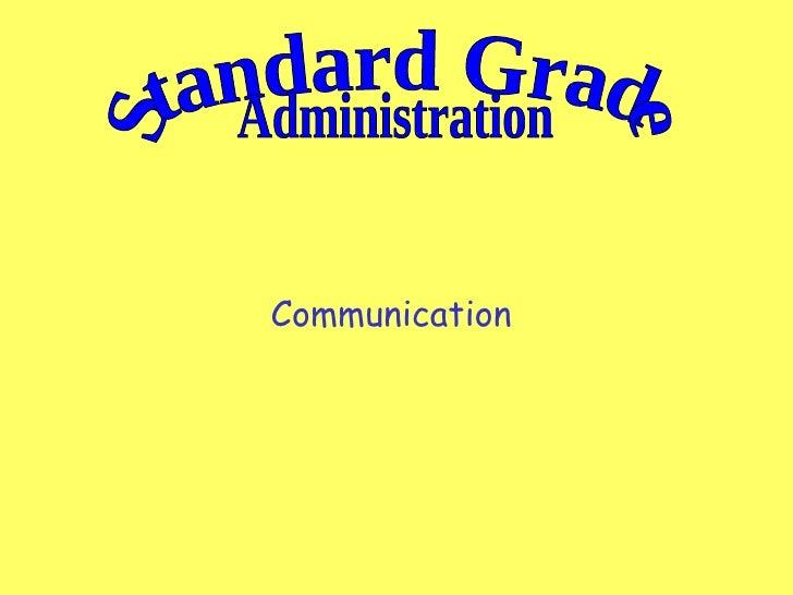 Communication  Standard Grade Administration