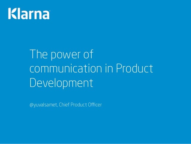 The power of communication in Product Development @yuvalsamet, Chief Product Officer