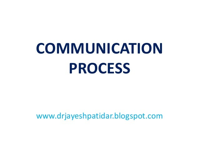 COMMUNICATION PROCESS www.drjayeshpatidar.blogspot.com