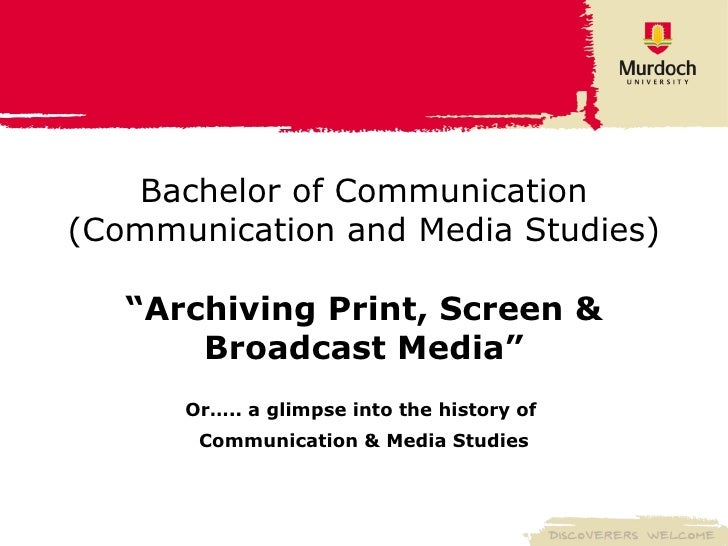 """Bachelor of Communication (Communication and Media Studies) """"Archiving Print, Screen & Broadcast Media"""" Or….. a glimpse in..."""