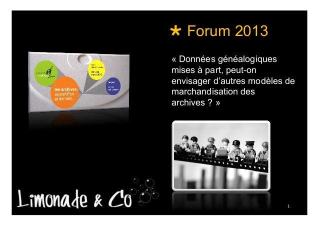 Forum 2013 « Données généalogiques mises à part, peut-on envisager d'autres modèles de marchandisation des archives ? » ...