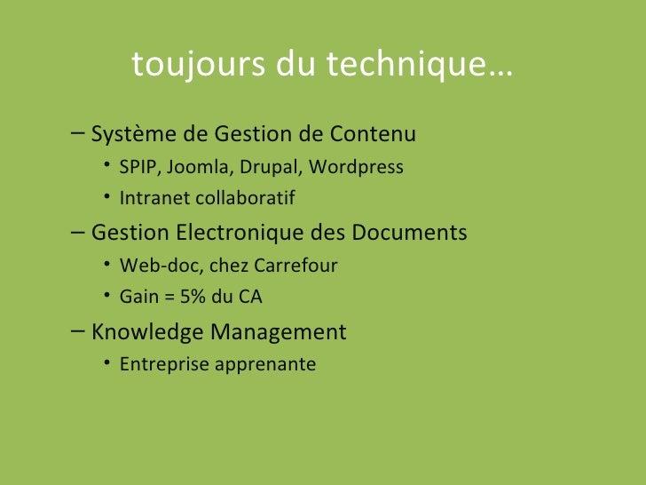 toujours du technique… <ul><ul><li>Système de Gestion de Contenu </li></ul></ul><ul><ul><ul><li>SPIP, Joomla, Drupal, Word...
