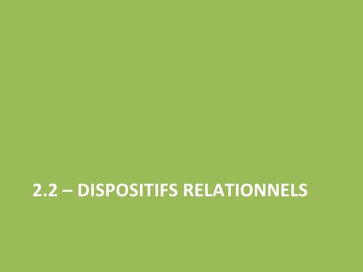 2.2 – DISPOSITIFS RELATIONNELS