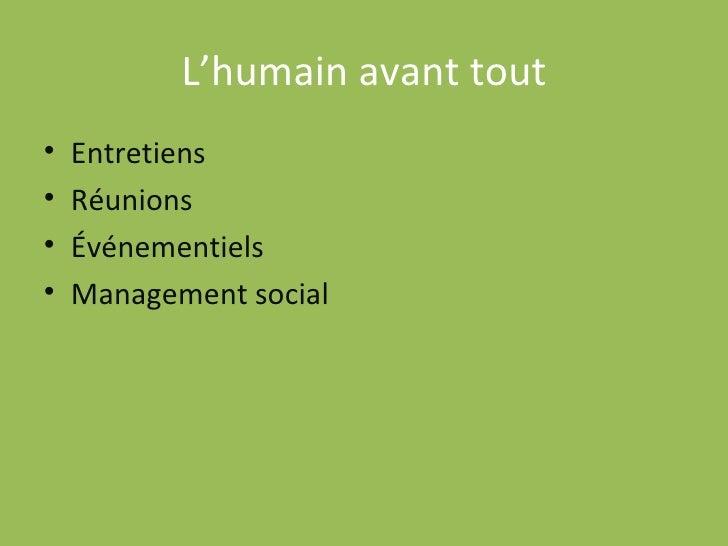 L'humain avant tout <ul><li>Entretiens </li></ul><ul><li>Réunions </li></ul><ul><li>Événementiels </li></ul><ul><li>Manage...