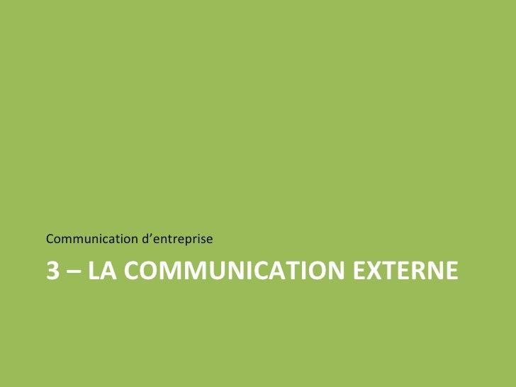 3 – LA COMMUNICATION EXTERNE <ul><li>Communication d'entreprise </li></ul>