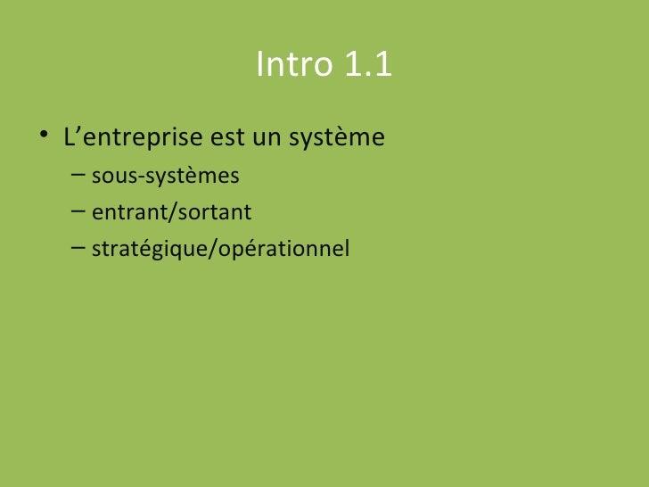 Intro 1.1 <ul><li>L'entreprise est un système </li></ul><ul><ul><li>sous-systèmes </li></ul></ul><ul><ul><li>entrant/sorta...