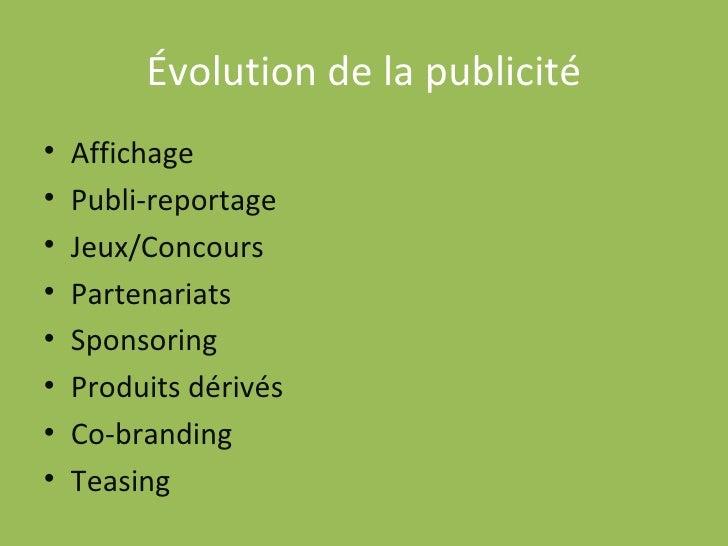 Évolution de la publicité <ul><li>Affichage </li></ul><ul><li>Publi-reportage </li></ul><ul><li>Jeux/Concours </li></ul><u...
