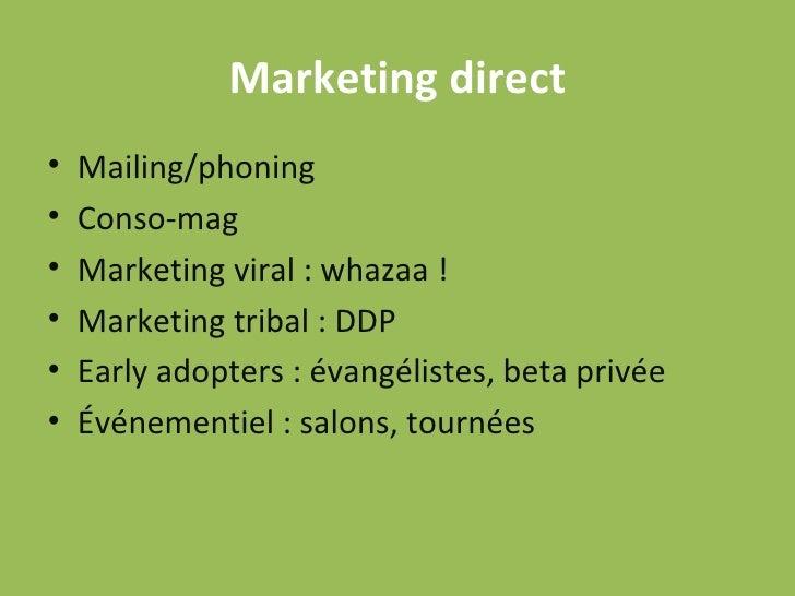 Marketing direct <ul><li>Mailing/phoning </li></ul><ul><li>Conso-mag </li></ul><ul><li>Marketing viral : whazaa ! </li></u...