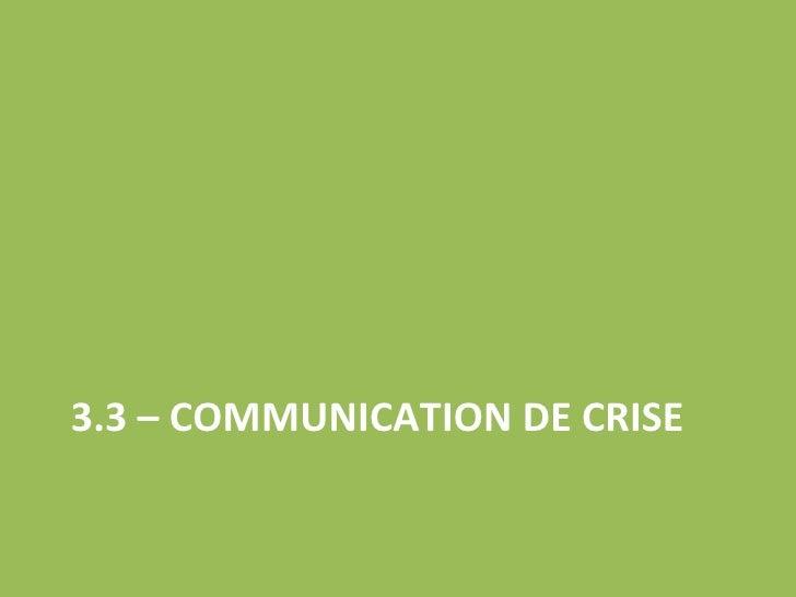 3.3 – COMMUNICATION DE CRISE