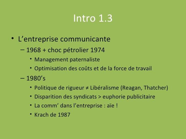Intro 1.3 <ul><li>L'entreprise communicante </li></ul><ul><ul><li>1968 + choc pétrolier 1974 </li></ul></ul><ul><ul><ul><l...