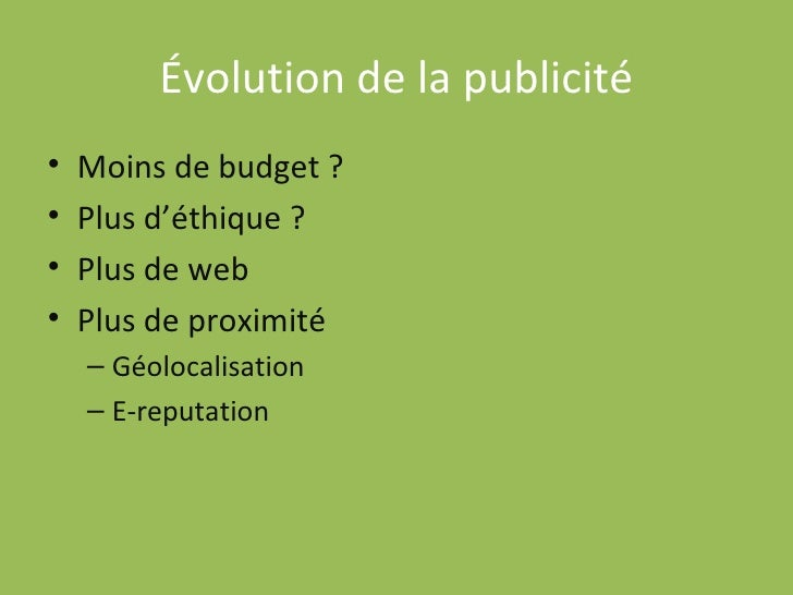 Évolution de la publicité <ul><li>Moins de budget ? </li></ul><ul><li>Plus d'éthique ? </li></ul><ul><li>Plus de web </li>...