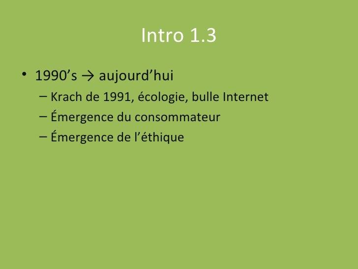 Intro 1.3 <ul><li>1990's -> aujourd'hui </li></ul><ul><ul><li>Krach de 1991, écologie, bulle Internet </li></ul></ul><ul><...