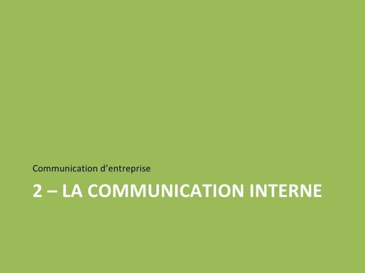 2 – LA COMMUNICATION INTERNE <ul><li>Communication d'entreprise </li></ul>