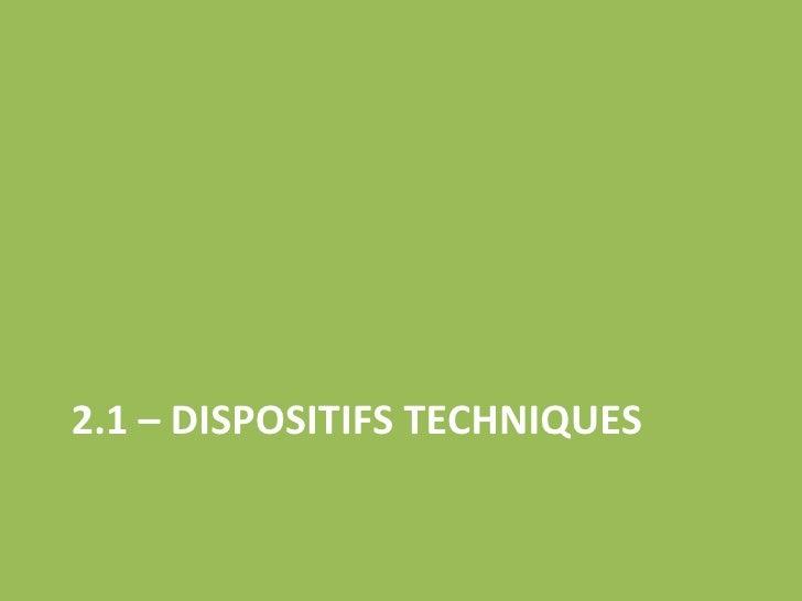 2.1 – DISPOSITIFS TECHNIQUES
