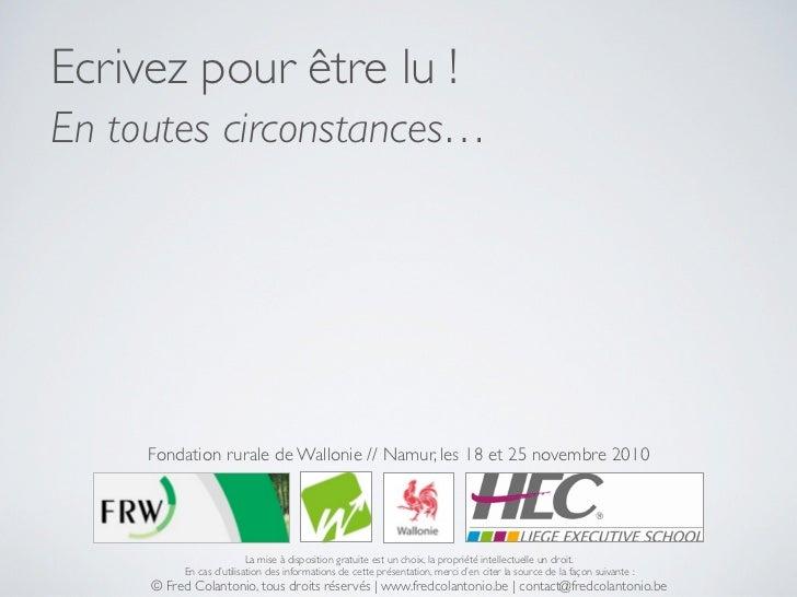 Ecrivez pour être lu ! En toutes circonstances…          Fondation rurale de Wallonie // Namur, les 18 et 25 novembre 2010...