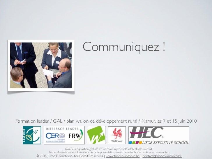 Communiquez !     Formation leader / GAL / plan wallon de développement rural / Namur, les 7 et 15 juin 2010              ...