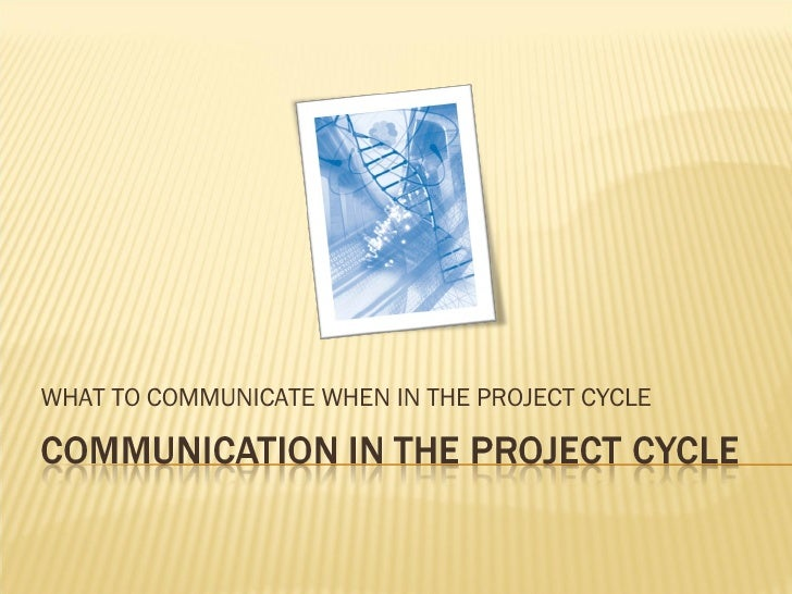 WHAT TO COMMUNICATE WHEN IN THE PROJECT CYCLE