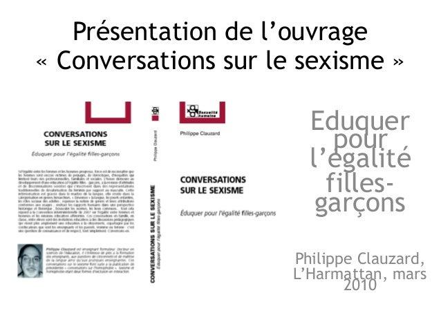 Présentation de l'ouvrage « Conversations sur le sexisme » Eduquer pour l'égalité filles- garçons Philippe Clauzard, L'Har...