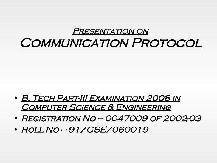 Presentation on Communication Protocol <ul><li>B. Tech Part-III Examination 2008 in Computer Science & Engineering </li></...