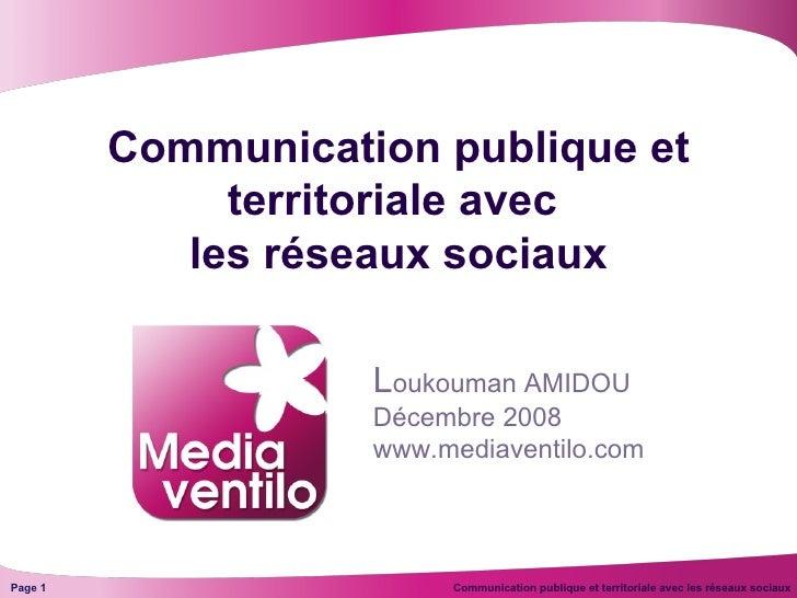 Communication publique et territoriale avec  les réseaux sociaux L oukouman AMIDOU Décembre 2008 www.mediaventilo.com