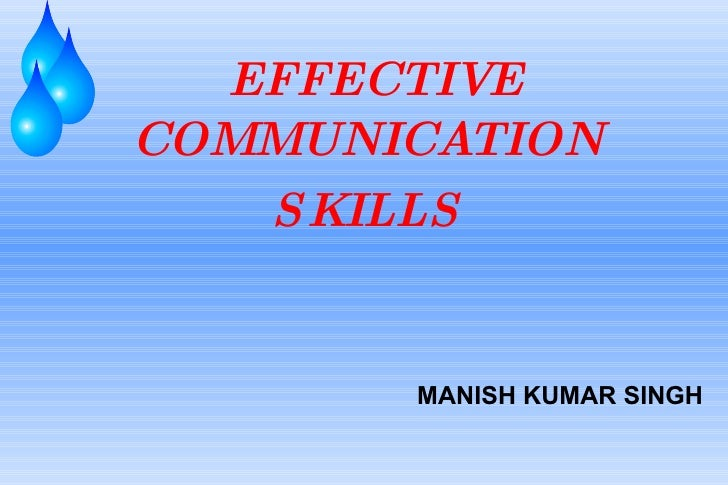 MANISH KUMAR SINGH <ul><li>  EFFECTIVE COMMUNICATION </li></ul><ul><li>SKILLS </li></ul>
