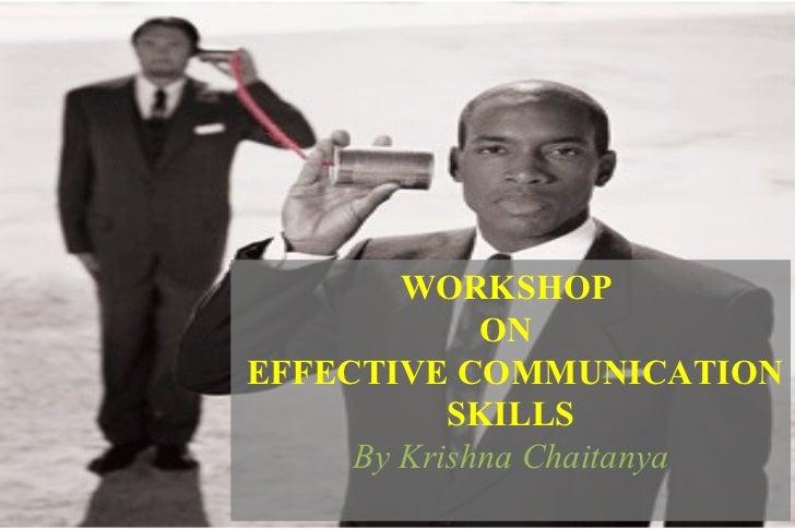 WORKSHOP  ON   EFFECTIVE COMMUNICATION SKILLS By Krishna Chaitanya