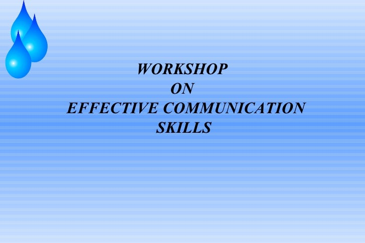WORKSHOP           ONEFFECTIVE COMMUNICATION         SKILLS