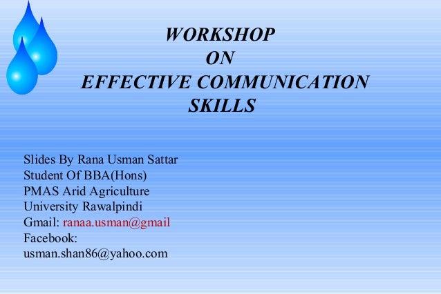 WORKSHOP                    ON         EFFECTIVE COMMUNICATION                  SKILLSSlides By Rana Usman SattarStudent O...
