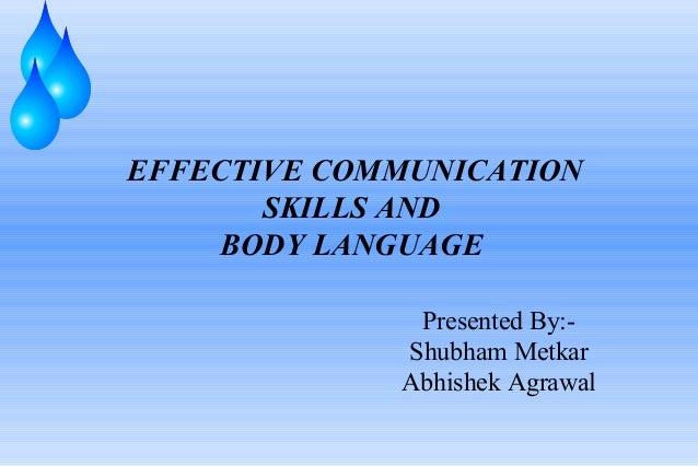 EFFECTIVE COMMUNICATION SKILLS AND BODY LANGUAGE Presented By:Shubham Metkar Abhishek Agrawal