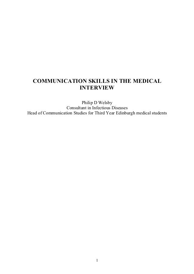 COMMUNICATION SKILLS IN THE MEDICAL INTERVIEW Philip D Welsby Consultant in Infectious Diseases Head of Communication Stud...