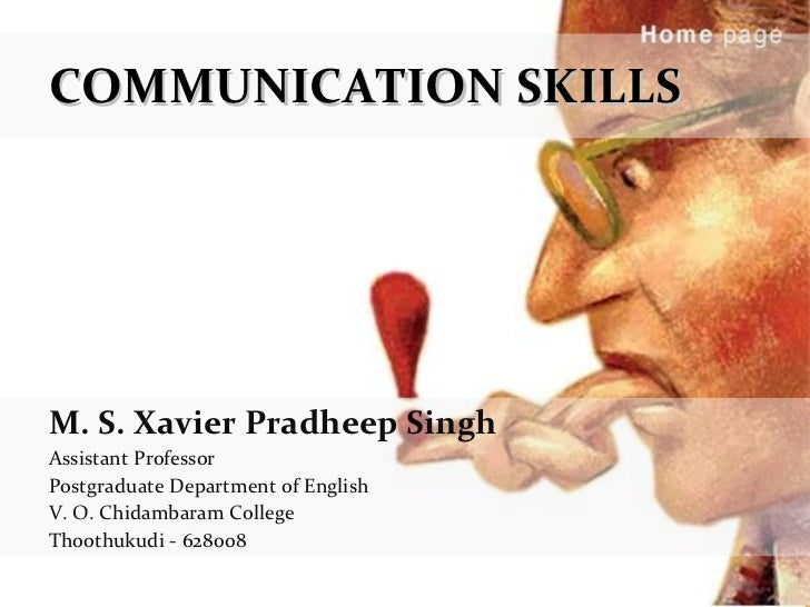 COMMUNICATION SKILLS M. S. Xavier Pradheep Singh Assistant Professor Postgraduate Department of English V. O. Chidambaram ...