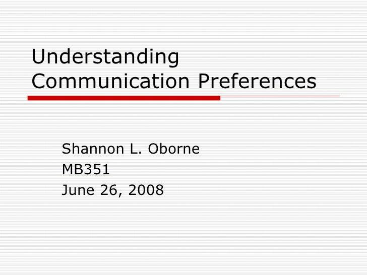 Understanding Communication Preferences Shannon L. Oborne MB351 June 26, 2008