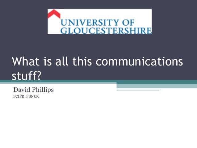 What is all this communicationsstuff?David PhillipsFCIPR, FSNCR