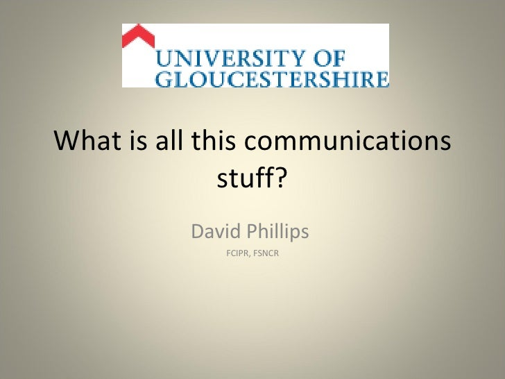 What is all this communications stuff? David Phillips  FCIPR, FSNCR