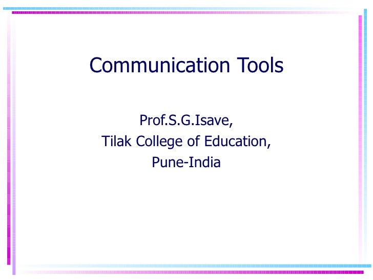 Communication Tools Prof.S.G.Isave, Tilak College of Education, Pune-India