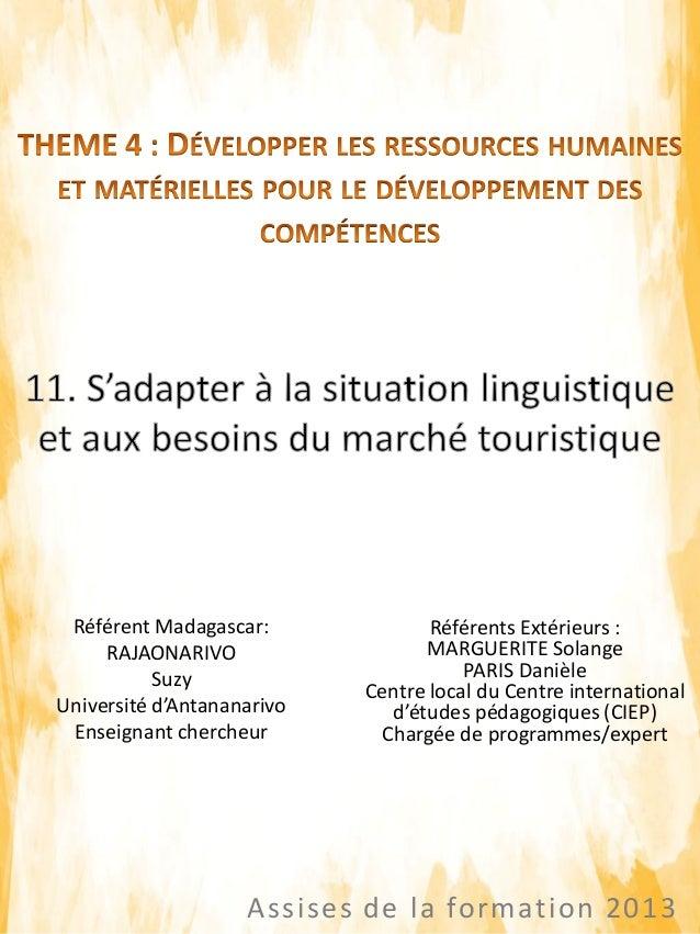 Assises de la formation 2013 Référent Madagascar: RAJAONARIVO Suzy Université d'Antananarivo Enseignant chercheur Référent...