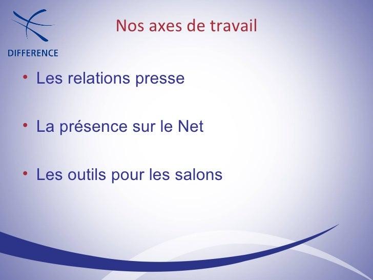 Nos axes de travail <ul><li>Les relations presse </li></ul><ul><li>La présence sur le Net </li></ul><ul><li>Les outils pou...