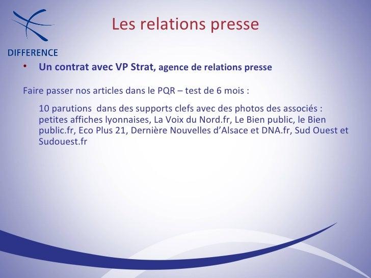 Les relations presse <ul><ul><li>Un contrat avec VP Strat , agence de relations presse </li></ul></ul><ul><ul><li>Faire pa...