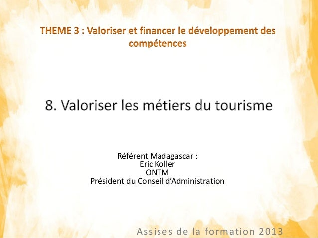 Assises de la formation 2013 Référent Madagascar : Eric Koller ONTM Président du Conseil d'Administration