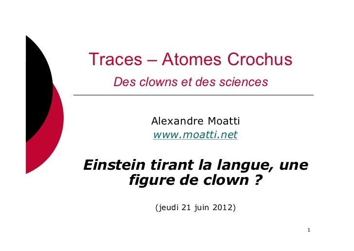 Traces – Atomes Crochus   Des clowns et des sciences         Alexandre Moatti         www.moatti.netEinstein tirant la lan...