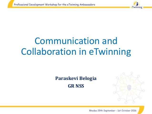 Communication and Collaboration in eTwinning Paraskevi Belogia GR NSS