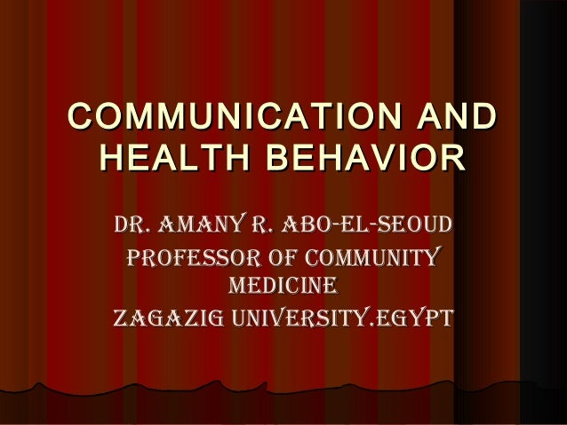 COMMUNICATION ANDCOMMUNICATION AND HEALTH BEHAVIORHEALTH BEHAVIOR Dr. AmAny r. Abo-El-SEouDDr. AmAny r. Abo-El-SEouD ProfE...